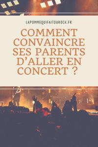 Comment convaincre ses parents d'aller en concert ?