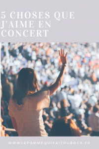 5 choses que j'aime en concert