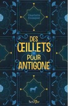 je vous donne mon avis sur le livre Des œillets pour Antigone Charlotte Bousquet Des œillets pour Antigone Charlotte Bousquet