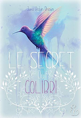 Avis sur : Le secret du colibri de Jaye Robin Brown